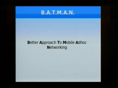 B.A.T.M.A.N. - Better Approach to Mobile Ad-Hoc Networking