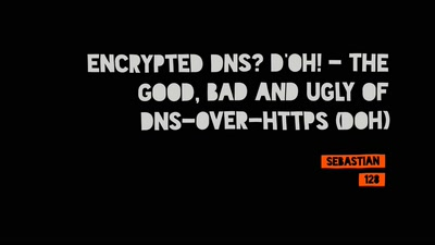 Encrypted DNS? D'oh! - The Good, Bad and Ugly of DNS-over-HTTPS (DoH)