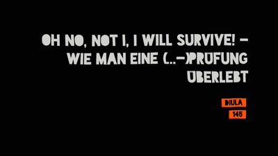 Oh no, not I, I will survive!  - Wie man eine (...-)Prüfung überlebt