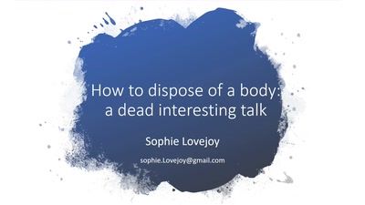 How to dispose of a body: a dead interesting talk