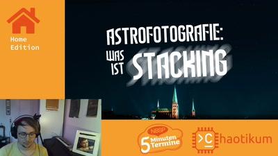 Fabi über Astrofotgrafie-Stacking [Fünf-Minuten-Termine]